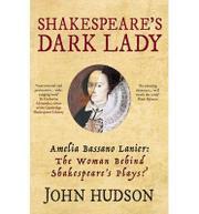 SHAKESPEARE'S DARK LADY: AMELIA BASSANO LANIER by John Hudson