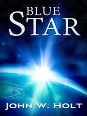 BLUE STAR by John W. Holt