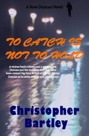 TO CATCH IS NOT TO HOLD by Christopher Bartley