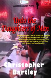 UNTO THE DAUGHTERS OF MEN by Christopher Bartley