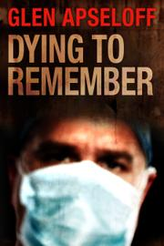 DYING TO REMEMBER by Glen Apseloff