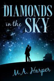 Diamonds in the Sky by M.A. Harper