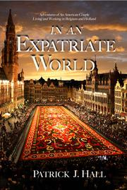 IN AN EXPATRIATE WORLD by Patrick J. Hall