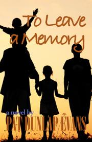 TO LEAVE A MEMORY by Pat Dunlap Evans