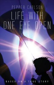 Life With One Eye Open by Pepper Carlson