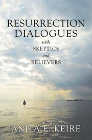 Resurrection Dialogues with Skeptics and Believers by Anita E. Keire