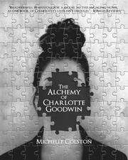 THE ALCHEMY OF CHARLOTTE GOODWIN by Michelle Colston