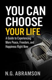 YOU CAN CHOOSE YOUR LIFE by N.G.  Abramson