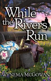 WHILE THE RIVERS RUN by Wynema McGowan