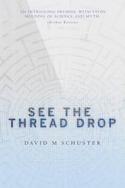 SEE THE THREAD DROP by David M Schuster