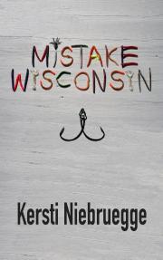 Mistake, Wisconsin by Kersti Niebruegge