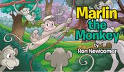 THE ADVENTURES OF MARLIN THE MONKEY by Ron Newcomer