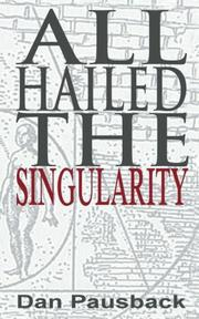 All Hailed The Singularity by Dan Pausback