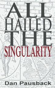 All Hailed The Singularity by Dan Pausback