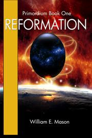 Primordium Book One: Reformation by William E. Mason