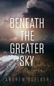Beneath the Greater Sky by Andrew Voelker