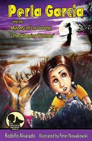 Perla Garcia and the Mystery of La Llorona, The Weeping Woman by Rodolfo Alvarado