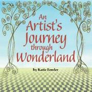 An Artist's Journey through Wonderland by Katie Fowler