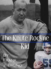 The Knute Rockne Kid by Frank J. Bruno