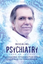 Revealing Psychiatry … from an insider by Pavlos Sakkas