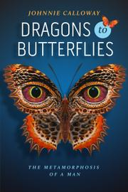 Dragons to Butterflies by Johnnie Calloway