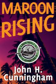 MAROON RISING by John H. Cunningham