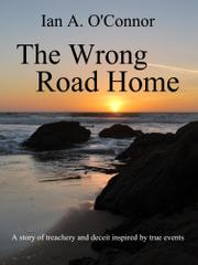 The Wrong Road Home by Ian A. O'Connor