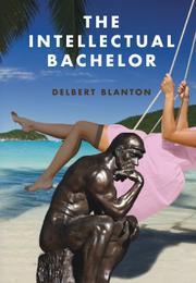 The Intellectual Bachelor by Delbert Blanton