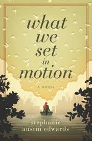 What We Set In Motion by Stephanie Austin Edwards