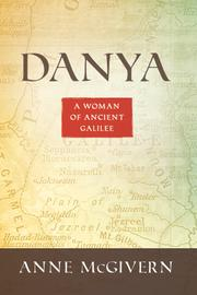 Danya: A Woman of Ancient Galilee by Anne McGivern