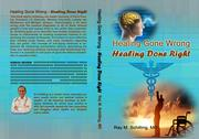 Healing Gone Wrong - Healing Done Right by Ray Schilling