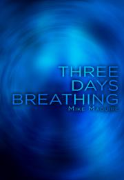 Three Days Breathing by Mike Maguire