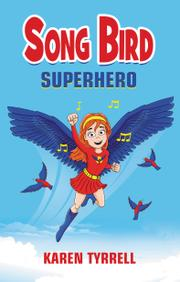 Song Bird Superhero by Karen Tyrrell