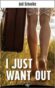 I Just Want Out by Jodi Schuelke