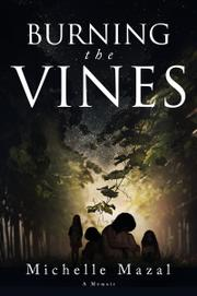 Burning the Vines by Michelle Mazal