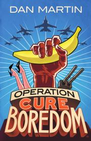 Operation Cure Boredom by Dan Martin