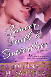 Cancer Faith & Butterflies by Johnny M. Sanchez