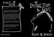 Dying to Give by Gary B. Shelly
