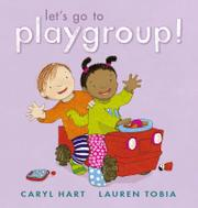 LET'S GO TO PLAYGROUP! by Caryl Hart
