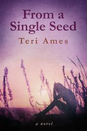 FROM A SINGLE SEED by Teri Ames
