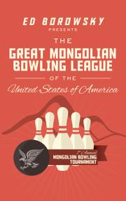 THE GREAT MONGOLIAN BOWLING LEAGUE OF THE UNITED STATES OF AMERICA by Ed Borowsky