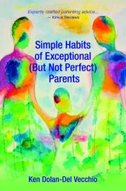 SIMPLE HABITS OF EXCEPTIONAL (BUT NOT PERFECT) PARENTS by Ken Dolan-Del Vecchio