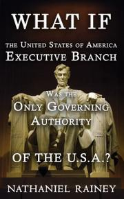 WHAT IF THE UNITED STATES OF AMERICA EXECUTIVE BRANCH WAS THE ONLY GOVERNING AUTHORITY OF THE USA? by Nathaniel Rainey