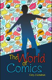 THE WORLD OF COMICS by Cory Schulman