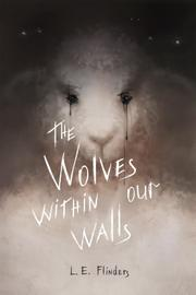 THE WOLVES WITHIN OUR WALLS by L.E. Flinders