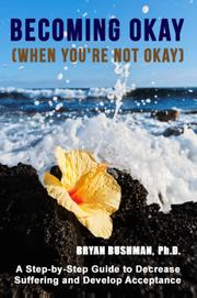 BECOMING OKAY WHEN YOU'RE NOT OKAY by Bryan Bushman