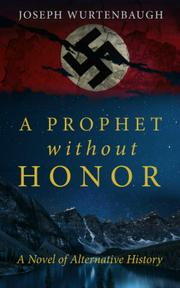 A PROPHET WITHOUT HONOR  by Joseph Wurtenbaugh