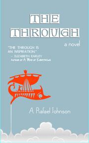THE THROUGH by A. Rafael  Johnson