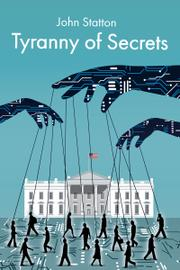 TYRANNY OF SECRETS by John Statton
