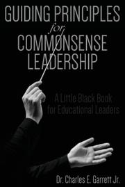 GUIDING PRINCIPLES FOR COMMONSENSE LEADERSHIP by Charles E. Garrett Jr.